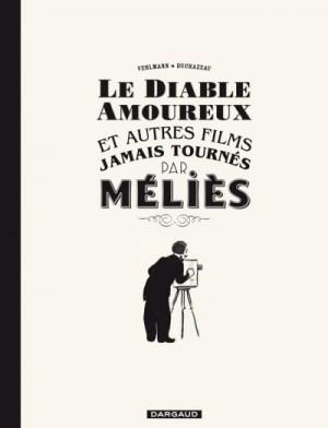 Le diable amoureux et autres films jamais tournés par Méliès - Vehlmann et Duchazeau